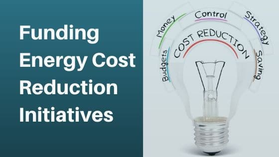 Funding energy cost reduction initiatives - ways to fund energy cost reduction - ways to achieve energy cost reduction